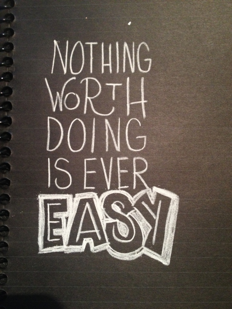 nothing worth doing is ever easy | by MEGAN HILLMAN